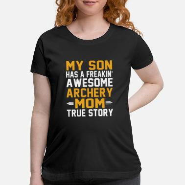My Son Clothing My Son has a freakin Archery mom true story tshirt - Maternity T-Shirt
