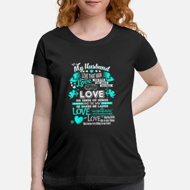 I Love Husband - The way he makes me laugh - Maternity T-Shirt
