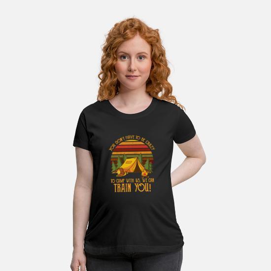Crazy T-Shirts - You don t have to be crazy to camp with us Shirt - Maternity T-Shirt black