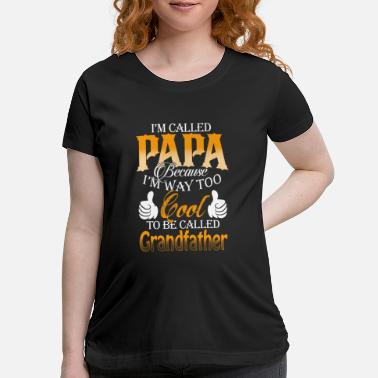 Papa - I'm way too cool to be called grandfather - Maternity T-Shirt