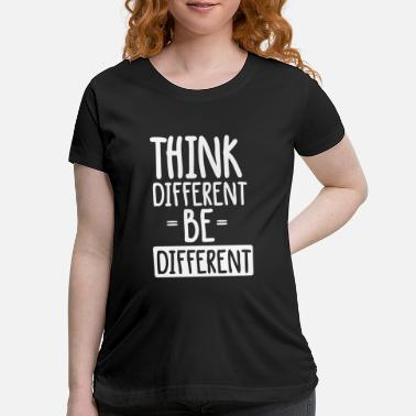 Different Think Different be Different - Maternity T-Shirt