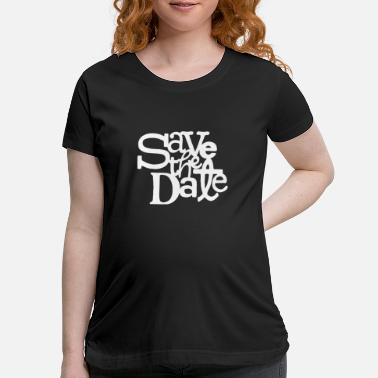 Dating Save The Date - Maternity T-Shirt