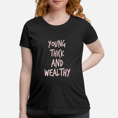 Wealthy Young Thick Wealthy - Maternity T-Shirt