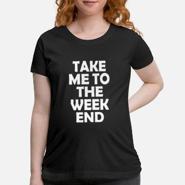The Weekend TO THE WEEKEND - Maternity T-Shirt