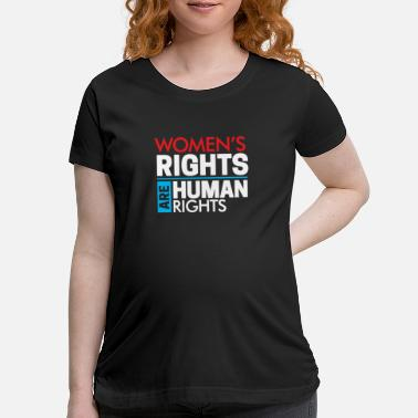 Womens Rights Women Rights are Human Rights - Maternity T-Shirt