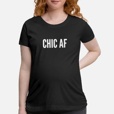 Chic Chic AF Chic As Fuck Funny meme funny tshirt - Maternity T-Shirt