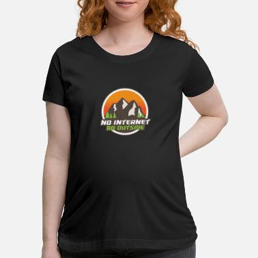Internet No Internet go outsider hike mountain gift nature - Maternity T-Shirt