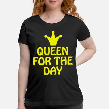 Queen for the day - Maternity T-Shirt