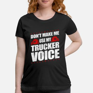 Old School Funny Use My Trucker Voice Truck Driver Gift Idea - Maternity T-Shirt