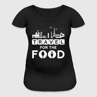 I travel for the food - cook world traveller - Women's Maternity T-Shirt