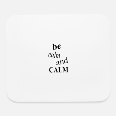 Calm be calm and calm - Mouse Pad