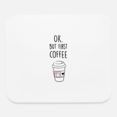 Ok Ok, but first Coffee - Mouse Pad