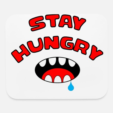 Stay Hungry Stay Foolish Stay Funny Serrated Mouth - Mouse Pad