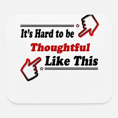 Thoughts Thoughtful Like This - Funny Thoughtful person - Mouse Pad