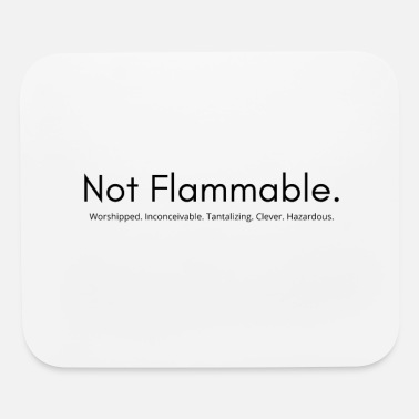 Not Flammable! We won't burn! - Mouse Pad