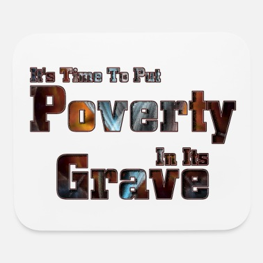 Poverty Put Poverty In Its Grave - Mouse Pad