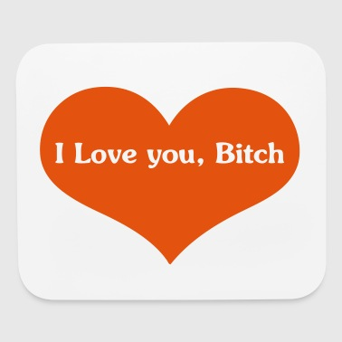 I love you, Bitch Graphic Tee - Mouse pad Horizontal