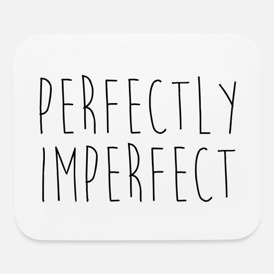 perfectly imperfect funny quote mouse pad spreadshirt