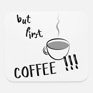 First But first - COFFEE !!! - Mouse Pad