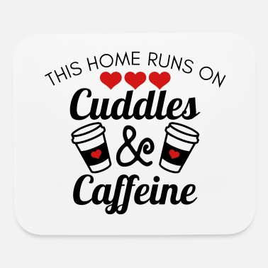 This homes runs on Cuddles and caffeine - Coffee - Mouse Pad