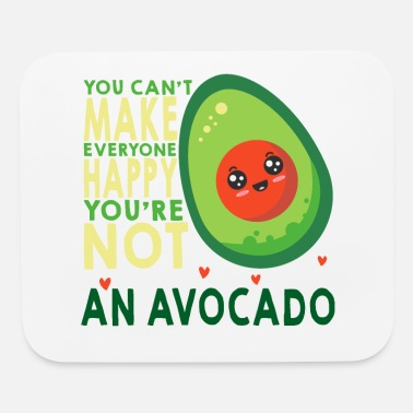 you can't make every one happy you are not avocado - Mouse Pad