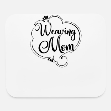 Weavers Weaving Mom Weaver Mother - Mouse Pad
