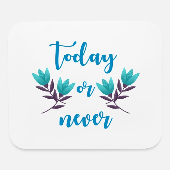 Just Mouse Pads - Today or never. Now. Go for it. Don't fear change. - Mouse Pad white