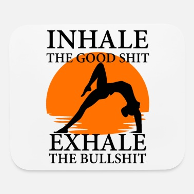 yoga, Inhale the good shit Exhale the bullshit - Mouse Pad