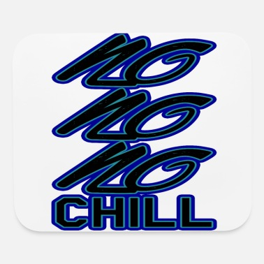 Chill Chill or be chilled - Mouse Pad