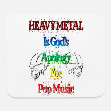 Heavy Metal Heavy Metal is God's Apology for Pop Music - Mouse Pad