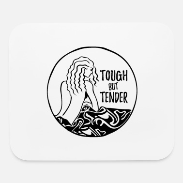 Tenderness Tough but tender - Mouse Pad