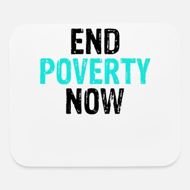 Poverty Social Justice End Poverty Now Anti Poverty - Mouse Pad