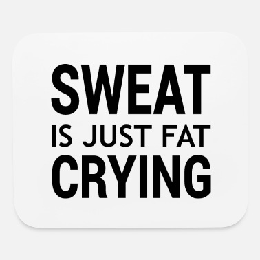 sweat is just fat crying - Mouse Pad