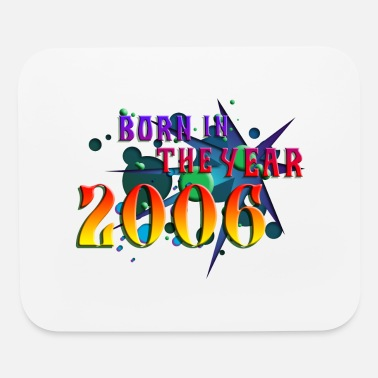 2006 022016born_in_the_year_2006_b - Mouse Pad
