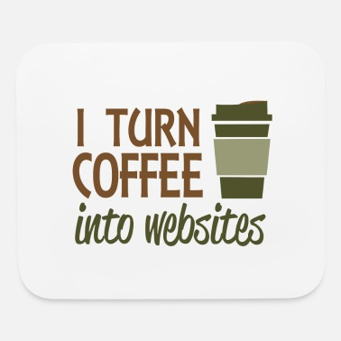 Program-what-you-do I turn coffee into websites - Mouse Pad