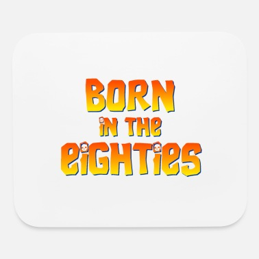 Eighties Born in the eighties - Mouse Pad