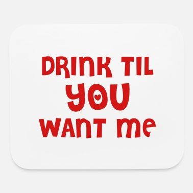 drink til you want me - Mouse Pad