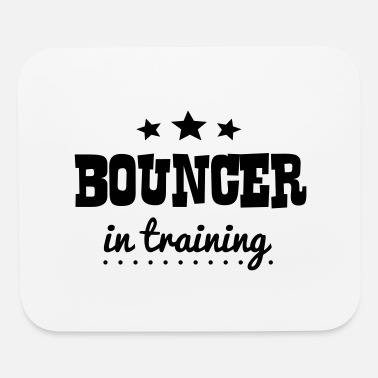 Bouncer bouncer in training - Mouse Pad