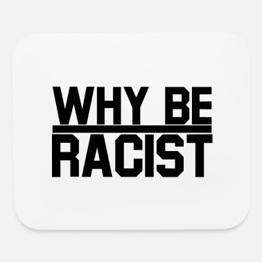 Racist Why be racist - Mouse Pad