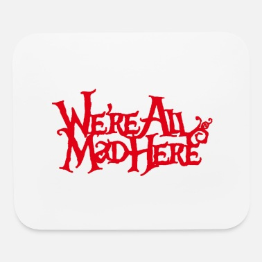 Text We are all mad here Title Creativity Text Quotes - Mouse Pad