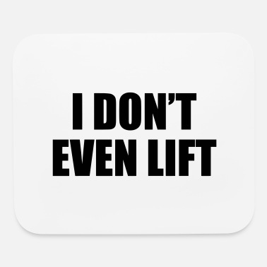 Gym I Don't Even Lift - Mouse Pad