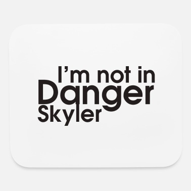 Skyler I m not in Danger Skyler - Mouse Pad