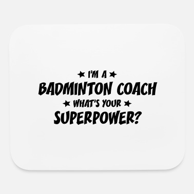 Badminton im a badminton coach whats your superpow - Mouse Pad
