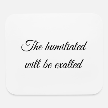 Humiliating The humiliated will be exalted - Mouse Pad