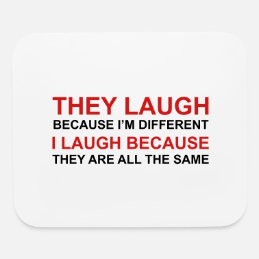 Laugh They Laugh, I Laugh - Mouse Pad
