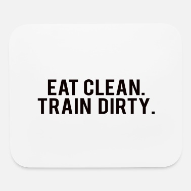 Body POWERLIFTING : Eat clean. train dirty. - Mouse Pad