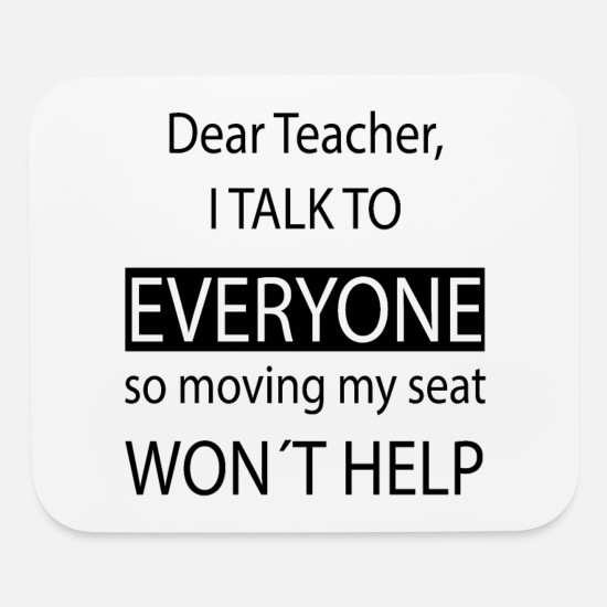 School Mouse Pads - Dear Teacher i talk to everyone - Mouse Pad white