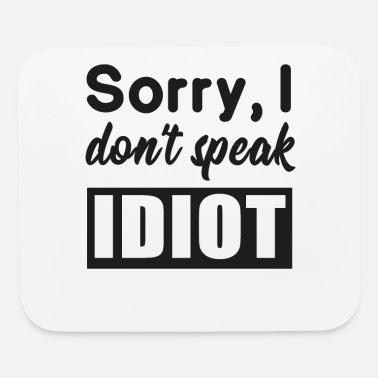 Provocation Sarcastic saying idiot provocation - Mouse Pad
