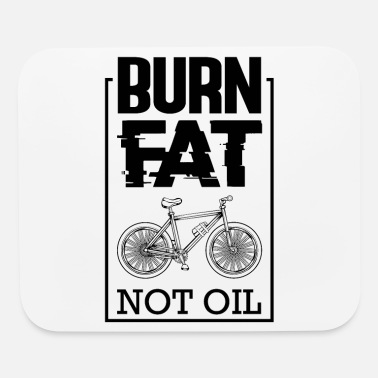 Bicycle Burn Fat Not Oil Bike Say Biker Gift - Mouse Pad