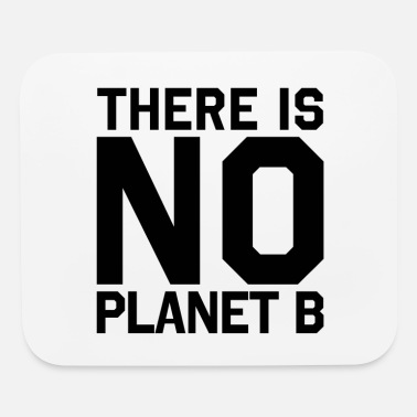 No Planet B There Is No Planet B Save The World - Mouse Pad